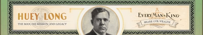 Huey Long - the Man, His Mission and Legacy